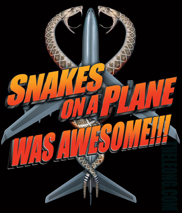 SNAKES ON A PLANE WAS AWESOME!!!
